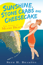 Sunshine, Stone Crabs and Cheesecake: The Story of Miami Beach [Vintage Images]