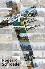 What Is the Mission of the Church?: A Guide for Ca