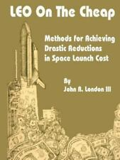 LEO on the Cheap : Methods for Achieving Drastic Reductions in Space Launch...