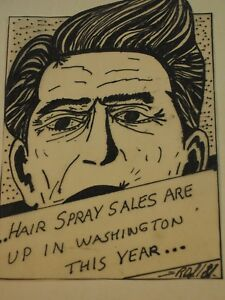"Original Ink Sketch Reagan ""Hair Spray sales are up in Washington this year 1981"