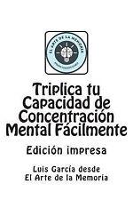 Triplica Tu Capacidad de Concentracion Mental Facilmente : Las Claves para...