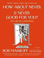 How About Never--Is Never Good for You?: My Life in Cartoons by Bob Mankoff