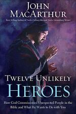 Twelve Unlikely Heroes : How God Commissioned Unexpected People in the Bible and