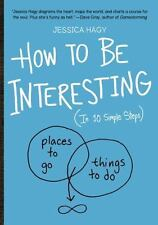 How to Be Interesting : In 10 Simple Steps by Jessica Hagy (2013, Paperback)