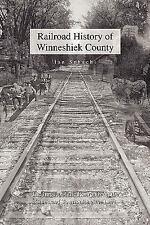 Railroad History of Winneshiek County : The Impact of the Railroads on the...