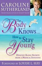 The Body Knows... How to Stay Young: Healthy-Aging Secrets from a Medical Intuit