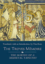 The Troyes Memoire: The Making of a Medieval Tapestry (Medieval and Renaissance