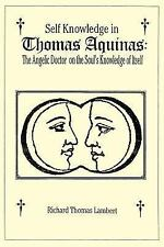 Self Knowledge in Thomas Aquinas: the Angelic Doctor on the Soul's by Richard...