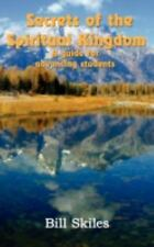 Secrets of the Spiritual Kingdom : A guide for advancing Students by Bill...
