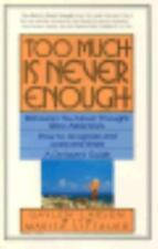 Too Much is Never Enough: Behaviors You Never Thought Were Addictions: How to Re