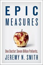 Epic Measures : One Doctor, Seven Billion Patients by Jeremy N. Smith