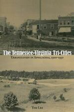 The Tennessee-Virginia Tri-Cities: Urbanization in Appalachia, 1900–1950 by Lee