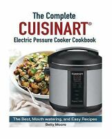 The Complete Cuisinart Electric Pressure Cooker Cookbook by Betty Moore...