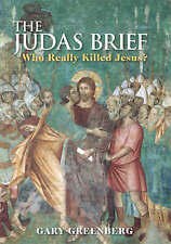 The Judas Brief: Who Really Killed Jesus? by Gary Greenberg (Hardback, 2007)
