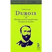 Theodore Dubois - Théodore Dubois: Musique sacrée et symphonique; Musique de...