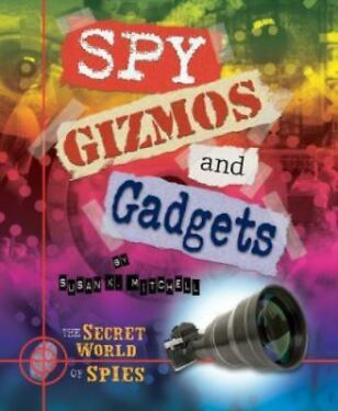 Spy Gizmos and Gadgets by Susan K Mitchell