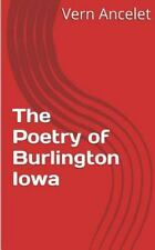 The Poetry of Burlington Iowa by Vern Ancelet (2013, Paperback, Large Type)