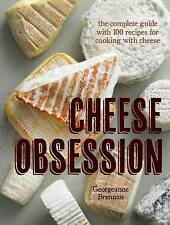 NEW Cheese Obsession: The Complete Guide with 100 Recipes for Every Course
