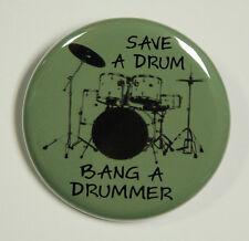 "SAVE A DRUM BANG A DRUMMER - Button Pinback Badge 1.5"""