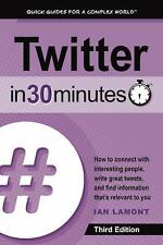 Twitter in 30 Minutes (3rd Edition) : How to Connect with Interesting People,...