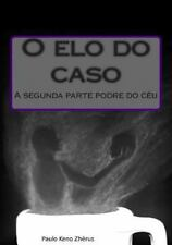 O Elo Do Caso : A Segunda Parte Podre Do Céu by Paulo Zhërus (2014, Paperback)