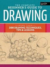 The Complete Beginner's Guide to Drawing: More than 200 drawing techniques, tip