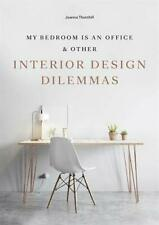 My Bedroom is an Office: & Other Interior Design Dilemmas by Thornhill New..
