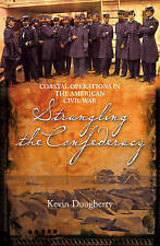 Strangling The Confederacy: Coastal Operations in the American Civil War, New, K