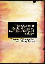 The Church of England Cleared from the Charge of Schism by Thomas William Allies