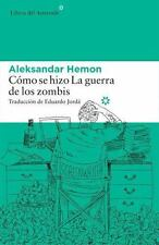 C=MO SE HIZO LA GUERRA DE LOS ZOMBIS/ HOW WAR BECAME ZOMBIES - HEMON, ALEKSANDAR