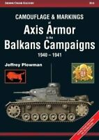 Camouflage and Markings of Axis Armor in the Balkans Campaigns ... 9788360672310
