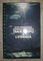 PRIGOGINE & STENGERS - TRA IL TEMPO E L'ETERNITA` - 1998 BOLLATI BORINGHIERI (GK