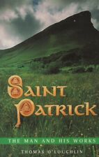 "THOMAS O'LOUGHLIN - ""SAINT PATRICK: THE MAN AND HIS WORKS"" - 1st EdN SPCK (1999)"