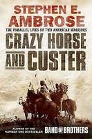 Crazy Horse and Custer by Stephen E Ambrose - New Book