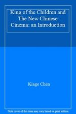 King of the Children: And the New Chinese Cinema By Chen Kaige,Tony Rayns