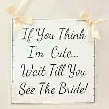 Wedding Sign Bridesmaid Pageboy Flower Girl  If You Think I'm Cute Vintage