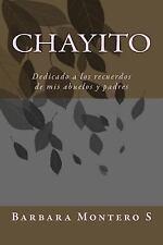 Chayito : Dedicada a Los Recuerdos de Mis Abuelos y Padres by Barbara S...