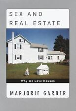 Sex and Real Estate: Why We Love Houses Garber, Marjorie Hardcover