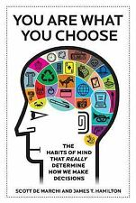 You Are What You Choose: The Habits of Mind that Really Determine How -ExLibrary