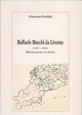 BIOGRAFIA CARLINI GIACOMO RAFFAELE MECCHI DA LIVORNO 1827-1894 MISSIONARIO INDIA