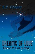 Dreams of Love : Three P's in A Pod by E. K. Cooper (2011, Paperback)