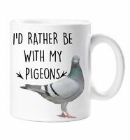 Pigeon Mug I'd Rather Be With My Pigeons Birthday Christmas Pet Present