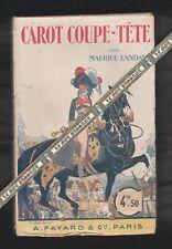 Carot Coupe-Tête par Maurice Landay. Illustration F.Jobbe Duval. Ed. Fayard 1933