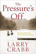 The Pressure's Off : Breaking Free from Rules and Performance by Larry Crabb...