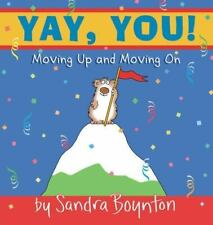 NEW - Yay, You! : Moving Up and Moving On by Boynton, Sandra