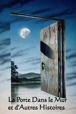 La Porte Dans le Mur et d'Autres Histoires : The Door in the Wall and Other...