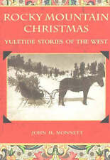 Rocky Mountain Christmas: Yuletide Stories of the West by John H. Monnett...