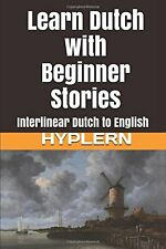 Learn Dutch with Beginner Stories: Interlinear Dutch to English (Lea... NEW BOOK