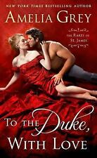 TO THE DUKE, WITH LOVE, Amelia Grey,The Rakes of St. James #2, (2017 Paperback)
