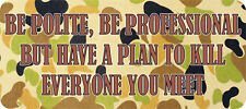 BE POLITE, BE PRODESSIONAL, BUT HAVE A PLAN UV LAMINATED VINYL STICKER 80X180MM